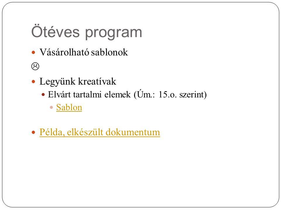 Ötéves program Vásárolható sablonok  Legyünk kreatívak Elvárt tartalmi elemek (Úm.: 15.o. szerint) Sablon Példa, elkészült dokumentum
