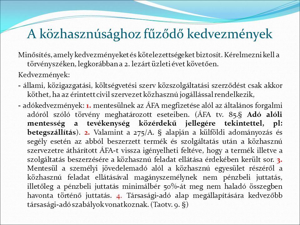 A közhasznúsághoz fűződő kedvezmények Minősítés, amely kedvezményeket és kötelezettségeket biztosít. Kérelmezni kell a törvényszéken, legkorábban a 2.