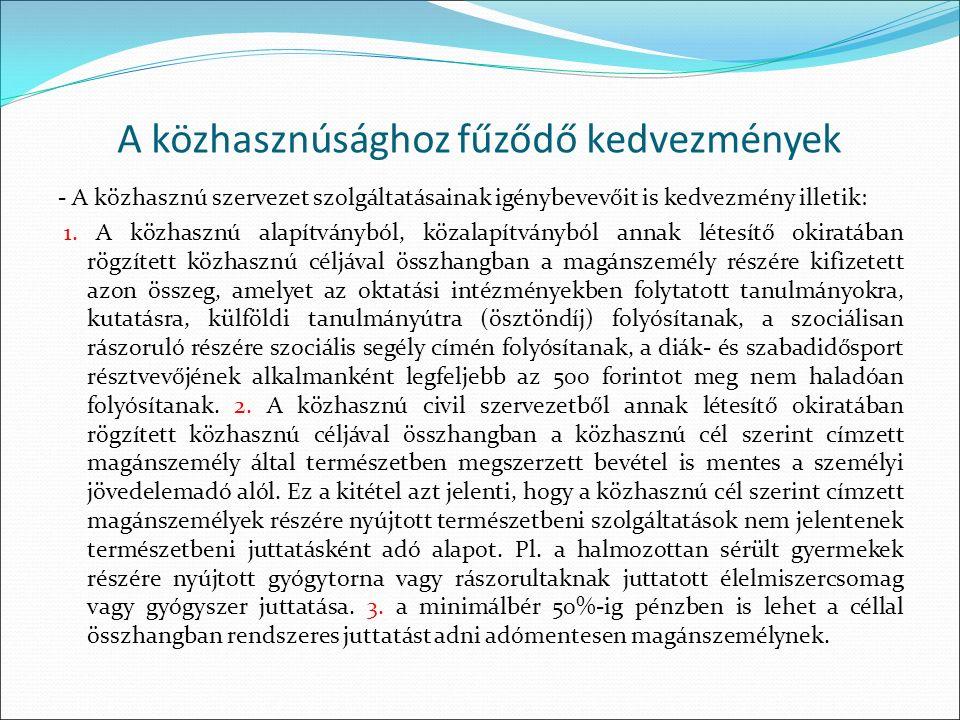 A közhasznúsághoz fűződő kedvezmények - A közhasznú szervezet szolgáltatásainak igénybevevőit is kedvezmény illetik: 1. A közhasznú alapítványból, köz