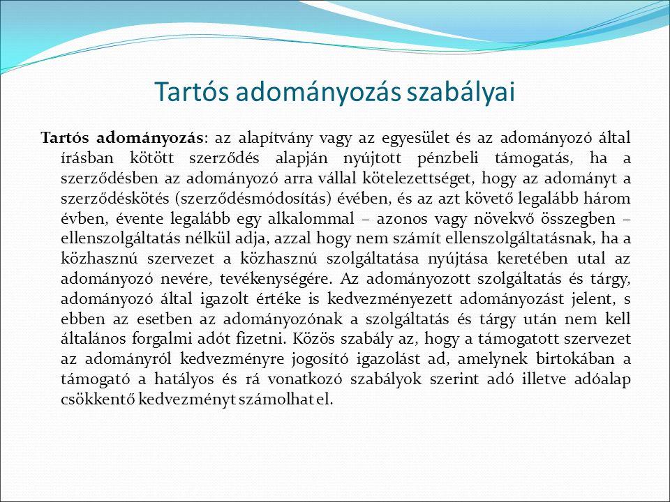 Tartós adományozás szabályai Tartós adományozás: az alapítvány vagy az egyesület és az adományozó által írásban kötött szerződés alapján nyújtott pénz