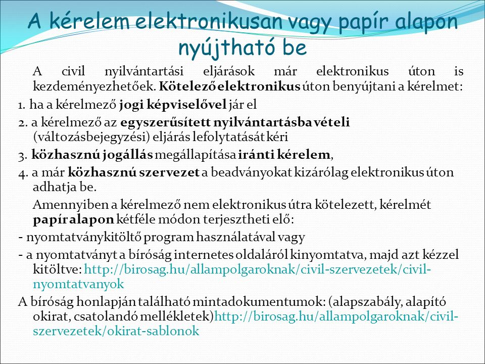 A kérelem elektronikusan vagy papír alapon nyújtható be A civil nyilvántartási eljárások már elektronikus úton is kezdeményezhetőek. Kötelező elektron