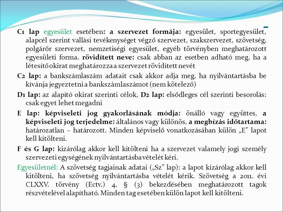 - C1 lap egyesület esetében: a szervezet formája: egyesület, sportegyesület, alapcél szerint vallási tevékenységet végző szervezet, szakszervezet, szö