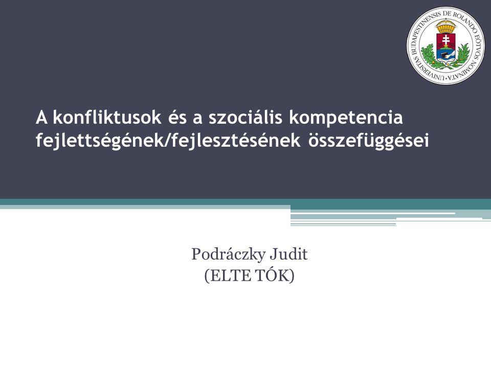 A konfliktusok és a szociális kompetencia fejlettségének/fejlesztésének összefüggései Podráczky Judit (ELTE TÓK)