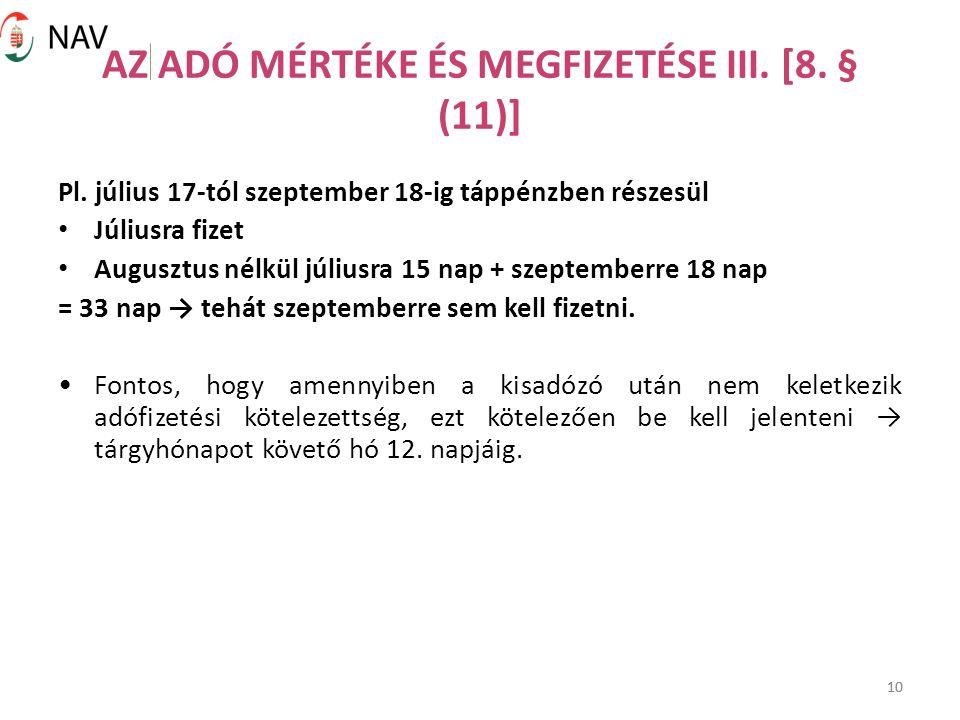 10 AZ ADÓ MÉRTÉKE ÉS MEGFIZETÉSE III. [8. § (11)] Pl. július 17-tól szeptember 18-ig táppénzben részesül Júliusra fizet Augusztus nélkül júliusra 15 n