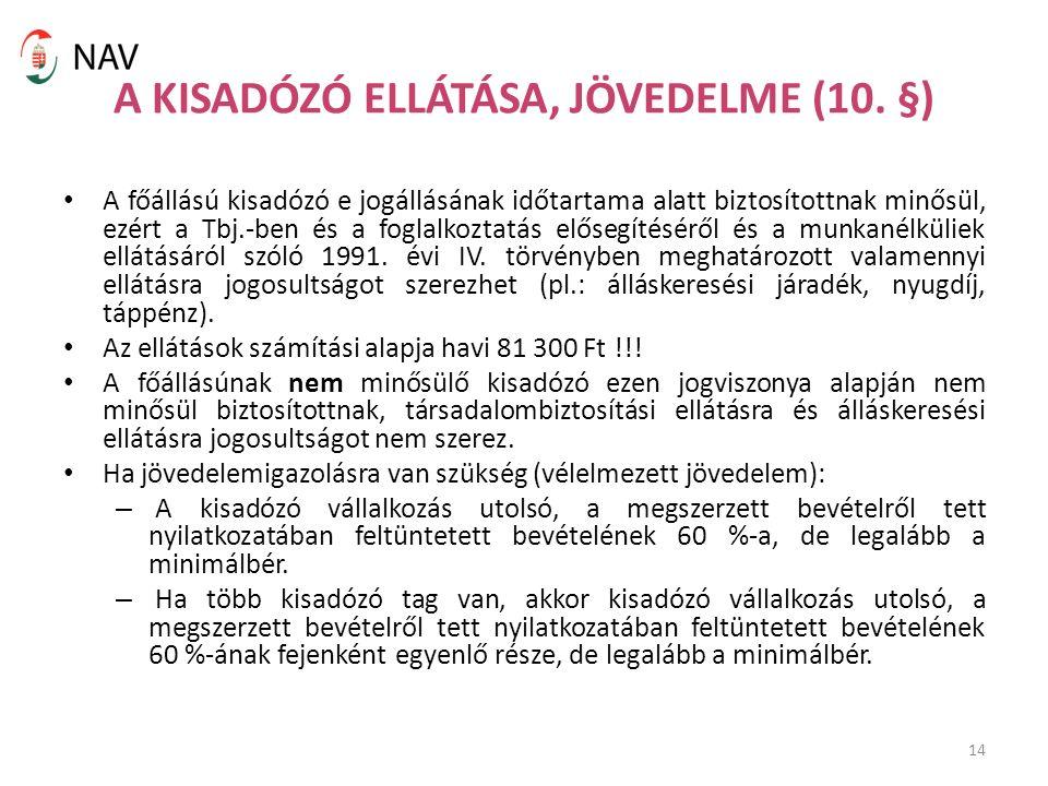 14 A KISADÓZÓ ELLÁTÁSA, JÖVEDELME (10. §) A főállású kisadózó e jogállásának időtartama alatt biztosítottnak minősül, ezért a Tbj.-ben és a foglalkozt