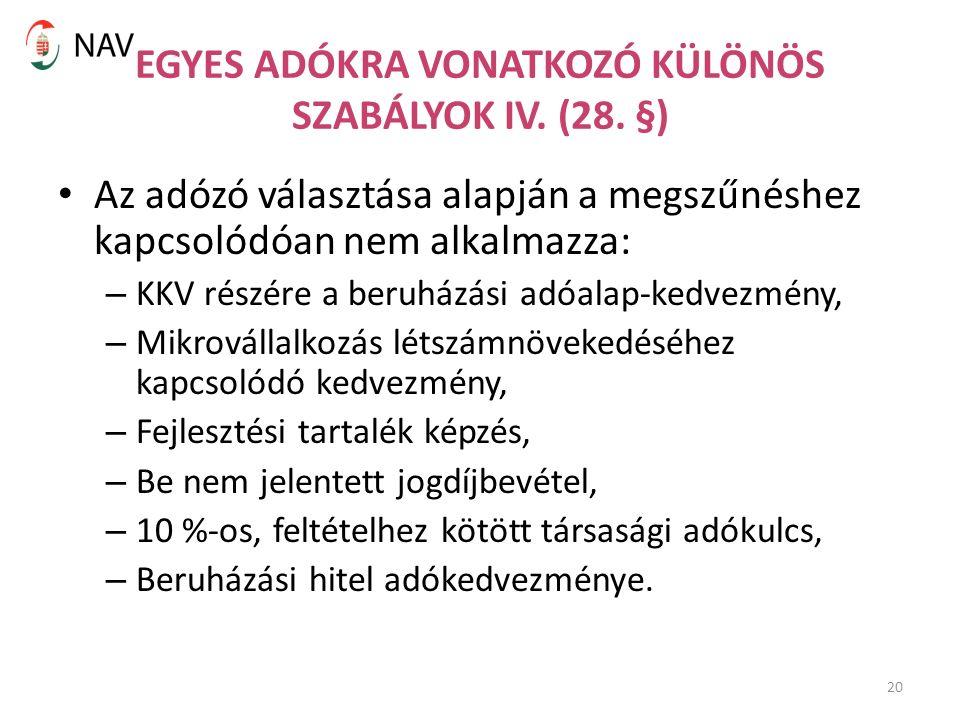 20 EGYES ADÓKRA VONATKOZÓ KÜLÖNÖS SZABÁLYOK IV. (28. §) Az adózó választása alapján a megszűnéshez kapcsolódóan nem alkalmazza: – KKV részére a beruhá