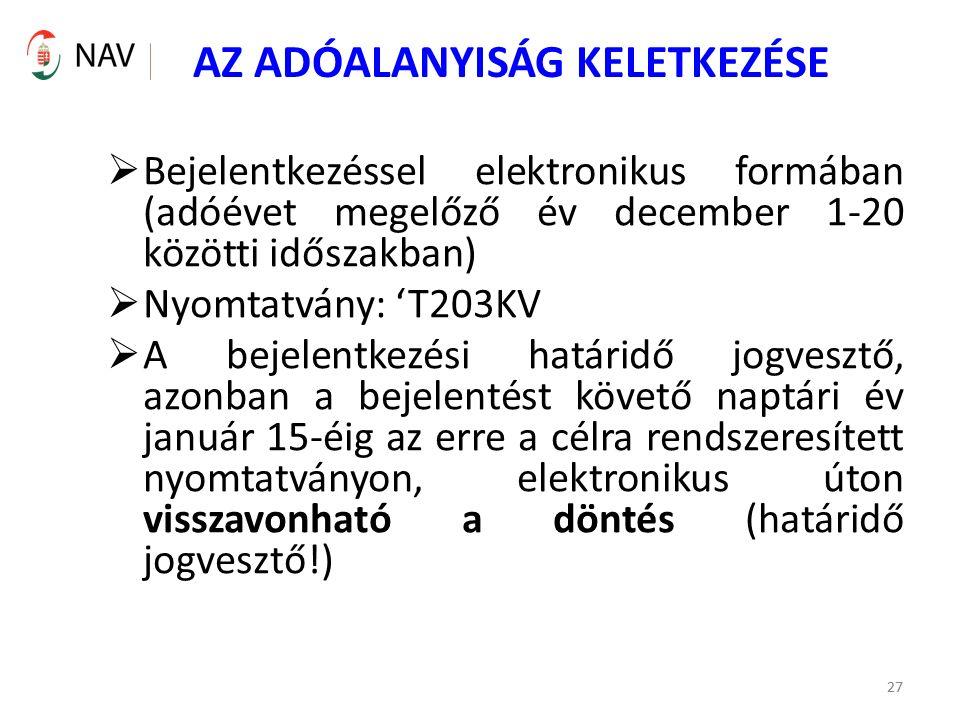 27 AZ ADÓALANYISÁG KELETKEZÉSE  Bejelentkezéssel elektronikus formában (adóévet megelőző év december 1-20 közötti időszakban)  Nyomtatvány: 'T203KV  A bejelentkezési határidő jogvesztő, azonban a bejelentést követő naptári év január 15-éig az erre a célra rendszeresített nyomtatványon, elektronikus úton visszavonható a döntés (határidő jogvesztő!) 27