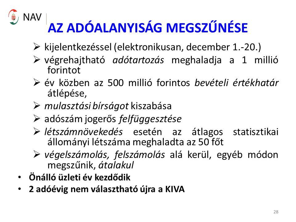 28 AZ ADÓALANYISÁG MEGSZŰNÉSE  kijelentkezéssel (elektronikusan, december 1.-20.)  végrehajtható adótartozás meghaladja a 1 millió forintot  év köz