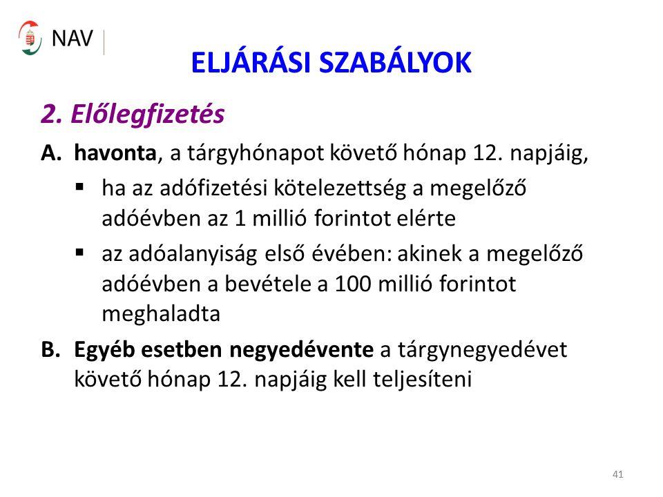 41 ELJÁRÁSI SZABÁLYOK 2. Előlegfizetés A.havonta, a tárgyhónapot követő hónap 12.