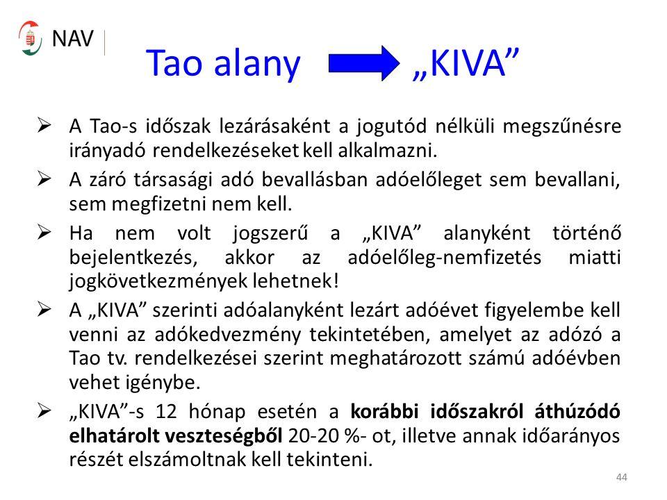 """44 Tao alany """"KIVA""""  A Tao-s időszak lezárásaként a jogutód nélküli megszűnésre irányadó rendelkezéseket kell alkalmazni.  A záró társasági adó beva"""