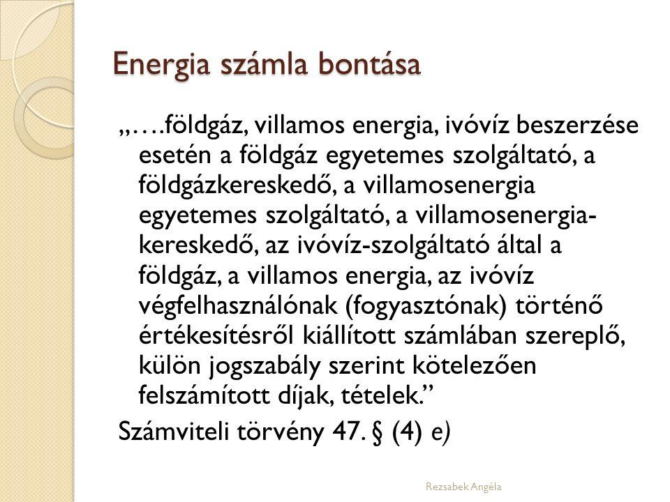 """Energia számla bontása """"….földgáz, villamos energia, ivóvíz beszerzése esetén a földgáz egyetemes szolgáltató, a földgázkereskedő, a villamosenergia egyetemes szolgáltató, a villamosenergia- kereskedő, az ivóvíz-szolgáltató által a földgáz, a villamos energia, az ivóvíz végfelhasználónak (fogyasztónak) történő értékesítésről kiállított számlában szereplő, külön jogszabály szerint kötelezően felszámított díjak, tételek. Számviteli törvény 47."""