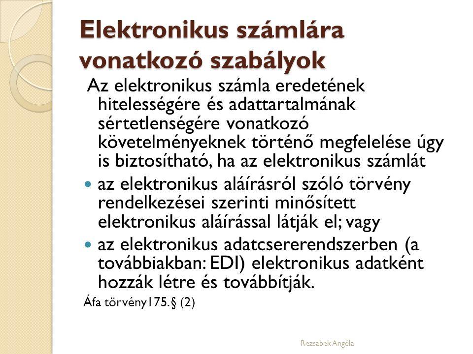 Elektronikus számlára vonatkozó szabályok Az elektronikus számla eredetének hitelességére és adattartalmának sértetlenségére vonatkozó követelményeknek történő megfelelése úgy is biztosítható, ha az elektronikus számlát az elektronikus aláírásról szóló törvény rendelkezései szerinti minősített elektronikus aláírással látják el; vagy az elektronikus adatcsererendszerben (a továbbiakban: EDI) elektronikus adatként hozzák létre és továbbítják.