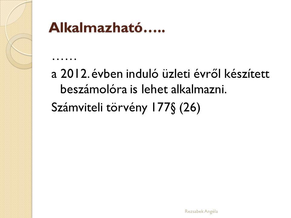 Alkalmazható….. …… a 2012. évben induló üzleti évről készített beszámolóra is lehet alkalmazni.