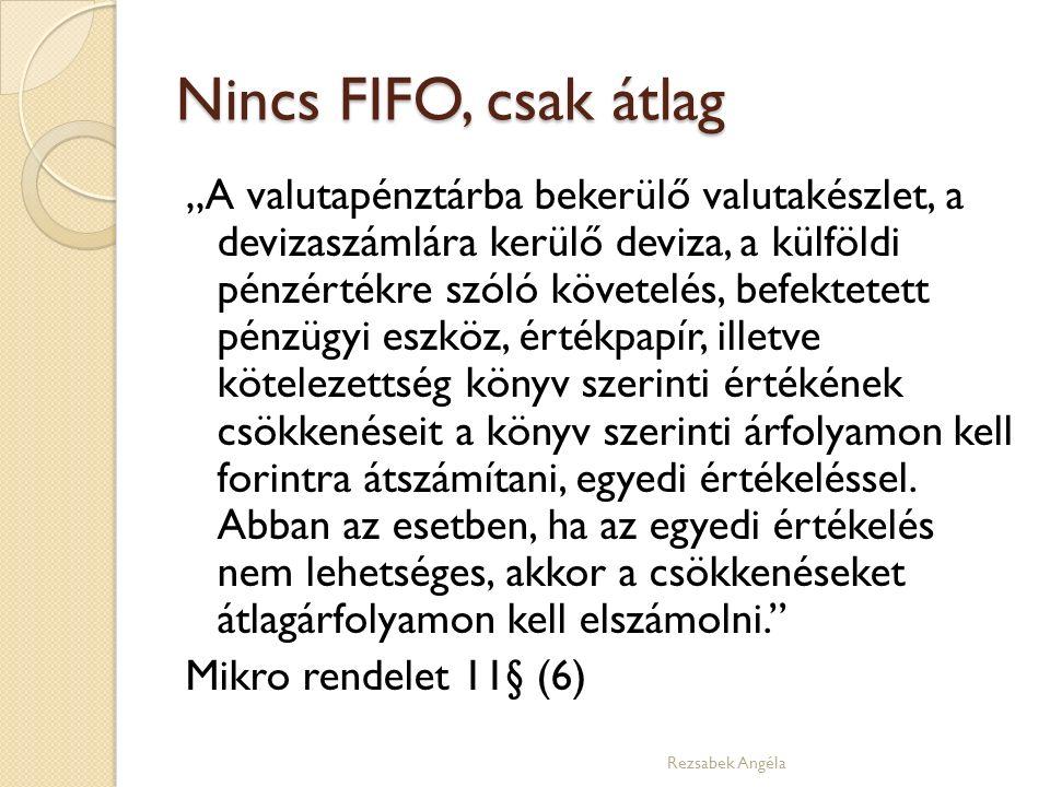 """Nincs FIFO, csak átlag """"A valutapénztárba bekerülő valutakészlet, a devizaszámlára kerülő deviza, a külföldi pénzértékre szóló követelés, befektetett pénzügyi eszköz, értékpapír, illetve kötelezettség könyv szerinti értékének csökkenéseit a könyv szerinti árfolyamon kell forintra átszámítani, egyedi értékeléssel."""