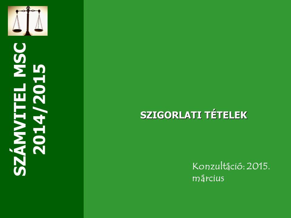 SZÁMVITEL MSC 2014/2015 SZIGORLATI TÉTELEK Konzultáció: 2015. március