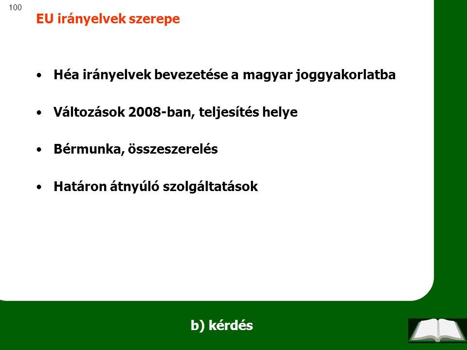 100 b) kérdés EU irányelvek szerepe Héa irányelvek bevezetése a magyar joggyakorlatba Változások 2008-ban, teljesítés helye Bérmunka, összeszerelés Ha