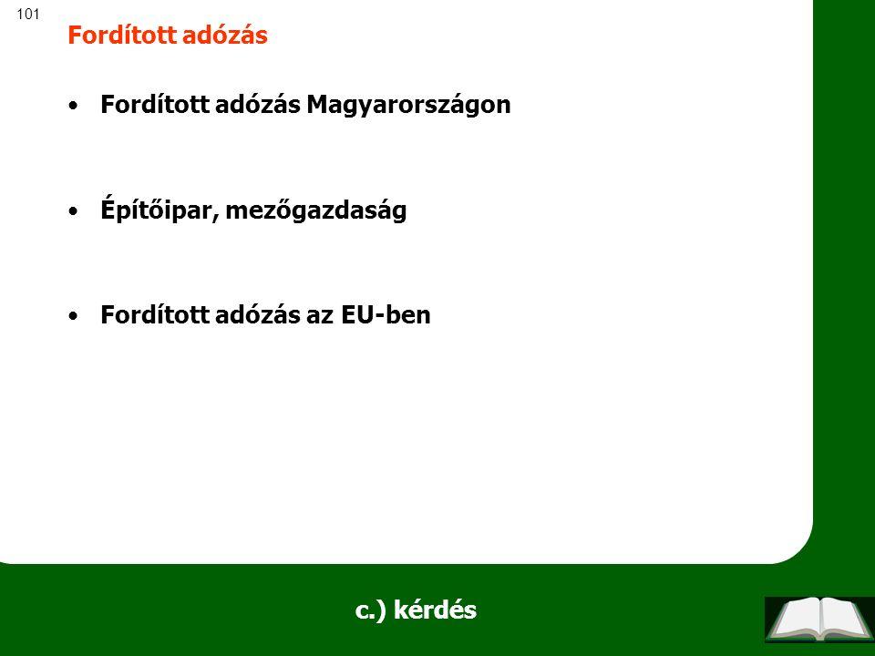 101 c.) kérdés Fordított adózás Fordított adózás Magyarországon Építőipar, mezőgazdaság Fordított adózás az EU-ben