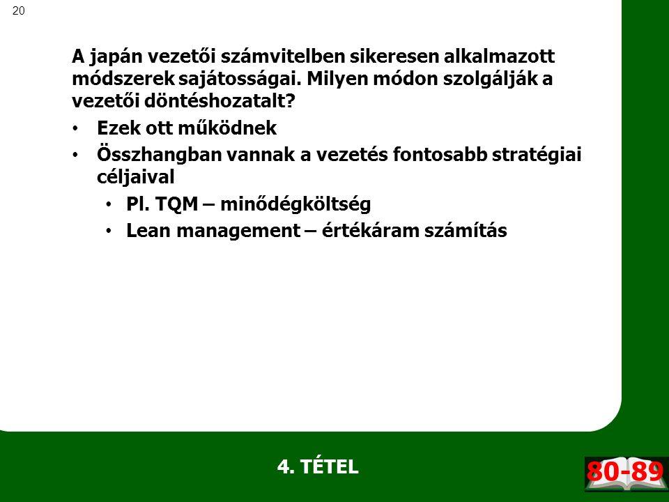 20 4. TÉTEL A japán vezetői számvitelben sikeresen alkalmazott módszerek sajátosságai. Milyen módon szolgálják a vezetői döntéshozatalt? Ezek ott műkö