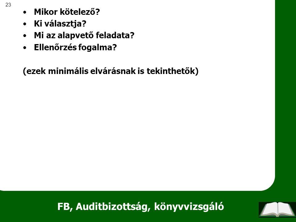 23 FB, Auditbizottság, könyvvizsgáló Mikor kötelező? Ki választja? Mi az alapvető feladata? Ellenőrzés fogalma? (ezek minimális elvárásnak is tekinthe