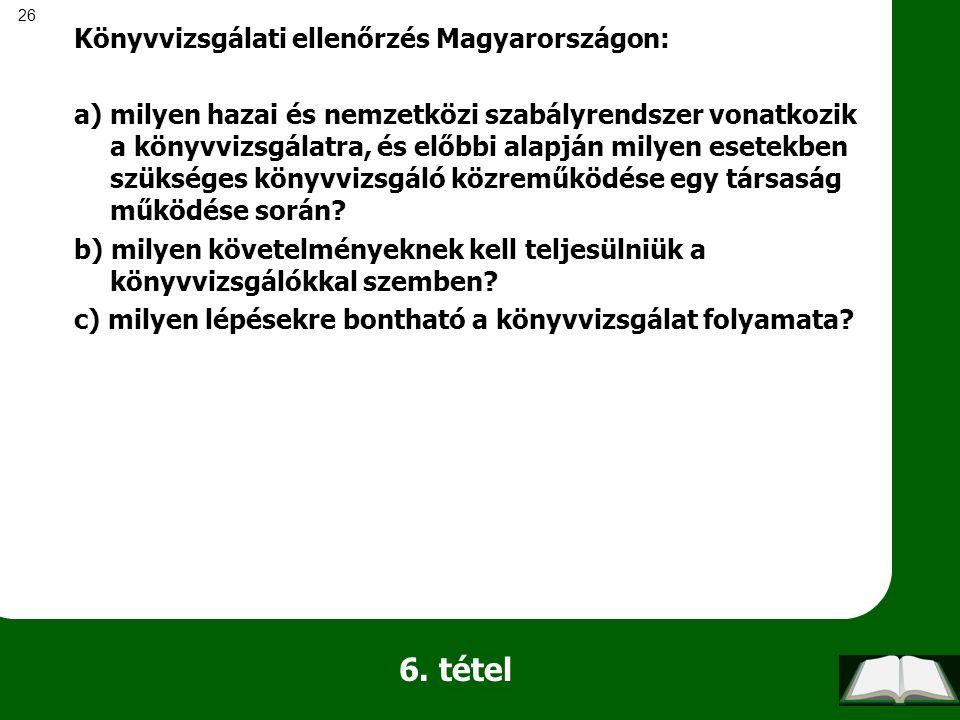 26 6. tétel Könyvvizsgálati ellenőrzés Magyarországon: a) milyen hazai és nemzetközi szabályrendszer vonatkozik a könyvvizsgálatra, és előbbi alapján