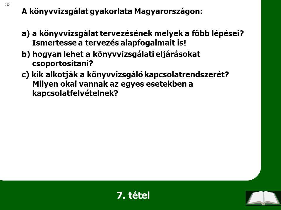 33 7. tétel A könyvvizsgálat gyakorlata Magyarországon: a) a könyvvizsgálat tervezésének melyek a főbb lépései? Ismertesse a tervezés alapfogalmait is