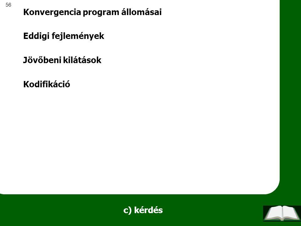 56 c) kérdés Konvergencia program állomásai Eddigi fejlemények Jövőbeni kilátások Kodifikáció