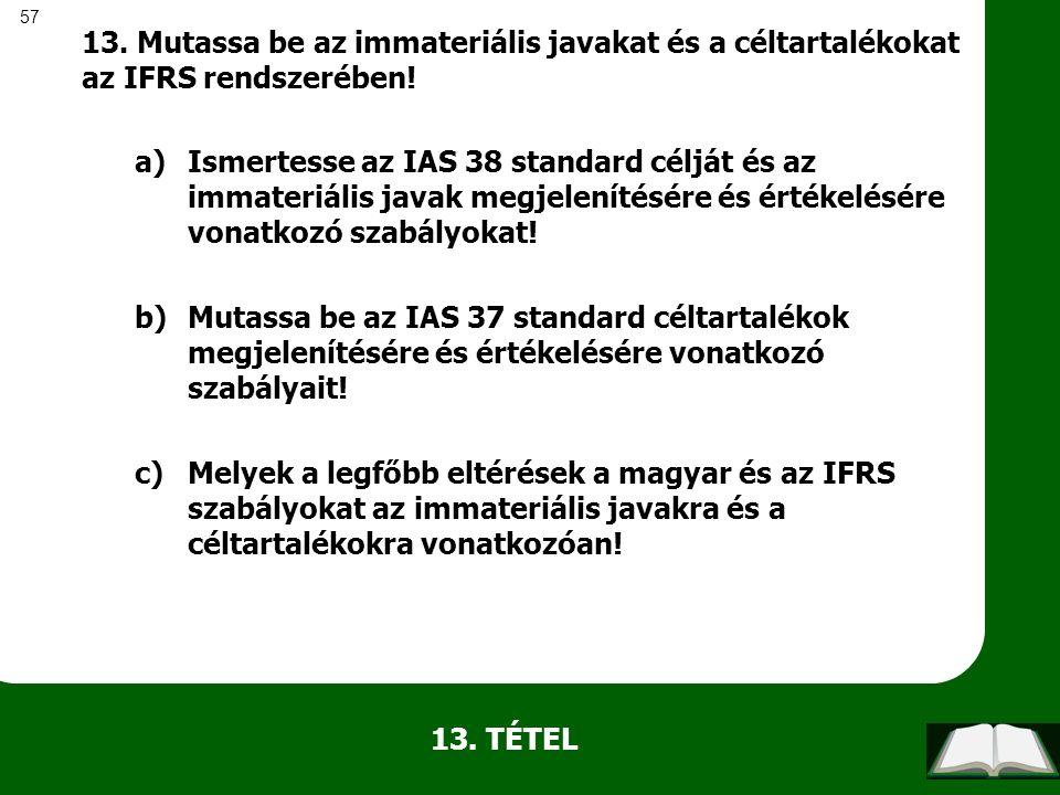 57 13. TÉTEL 13. Mutassa be az immateriális javakat és a céltartalékokat az IFRS rendszerében! a)Ismertesse az IAS 38 standard célját és az immateriál