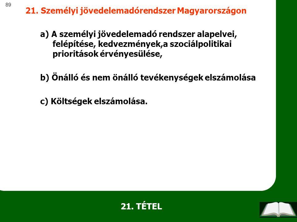 89 21. TÉTEL 21. Személyi jövedelemadórendszer Magyarországon a) A személyi jövedelemadó rendszer alapelvei, felépítése, kedvezmények,a szociálpolitik