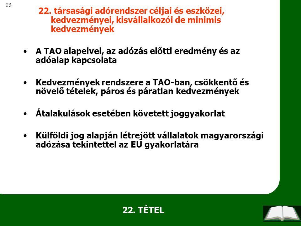 93 22. TÉTEL 22. társasági adórendszer céljai és eszközei, kedvezményei, kisvállalkozói de minimis kedvezmények A TAO alapelvei, az adózás előtti ered