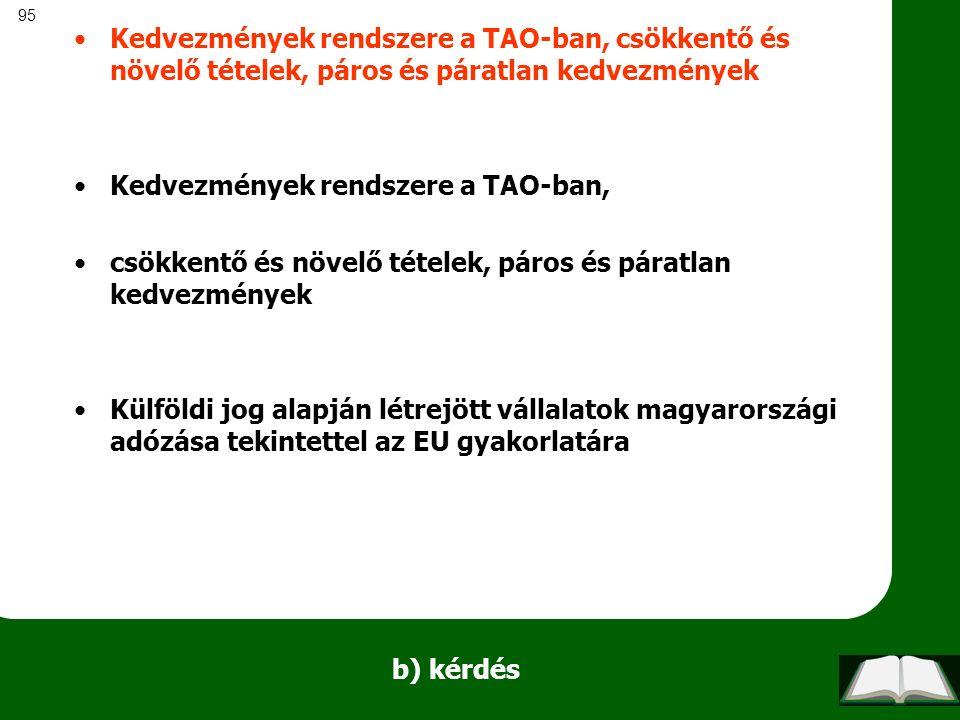 95 b) kérdés Kedvezmények rendszere a TAO-ban, csökkentő és növelő tételek, páros és páratlan kedvezmények Kedvezmények rendszere a TAO-ban, csökkentő