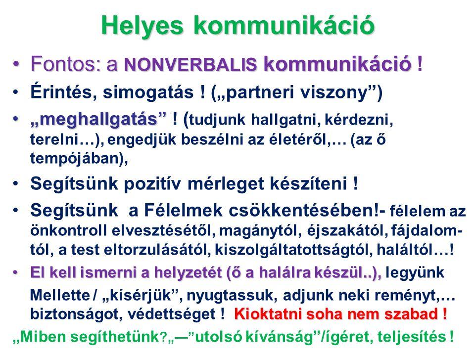 """Helyes kommunikáció Fontos: a NONVERBALIS kommunikációFontos: a NONVERBALIS kommunikáció ! Érintés, simogatás ! (""""partneri viszony"""") """"meghallgatás""""""""me"""