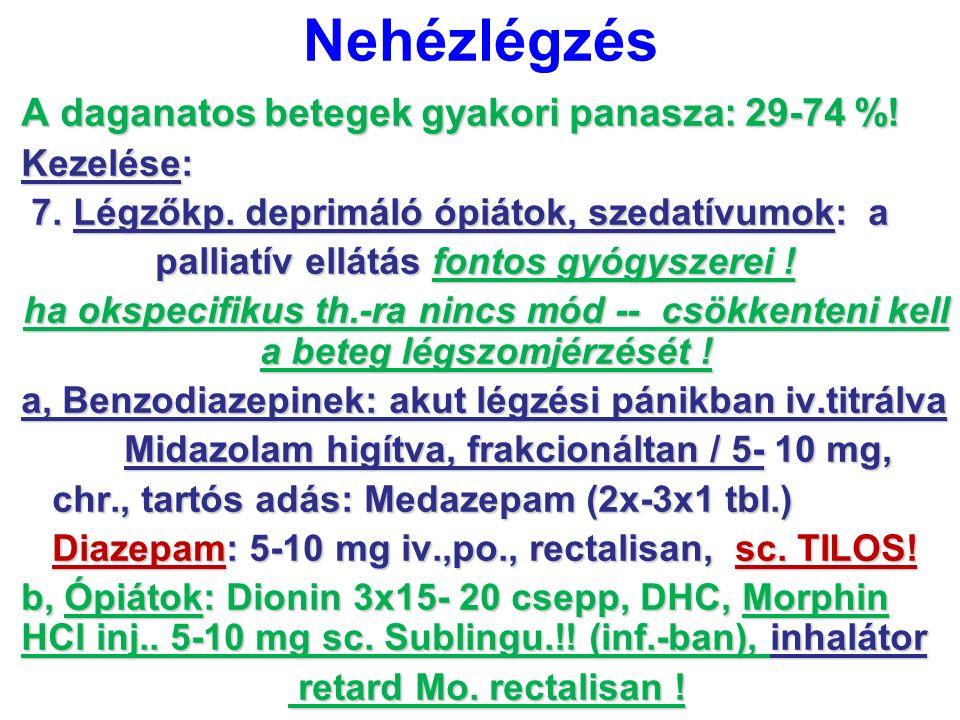 Nehézlégzés A daganatos betegek gyakori panasza: 29-74 %! Kezelése: 7. Légzőkp. deprimáló ópiátok, szedatívumok: a 7. Légzőkp. deprimáló ópiátok, szed