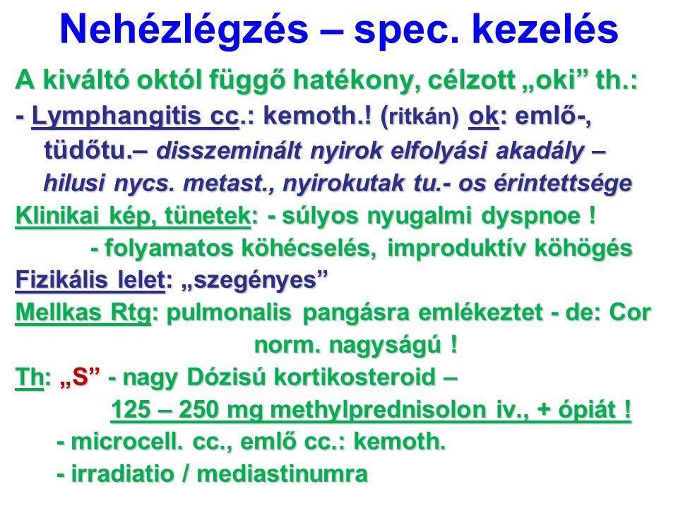 """Nehézlégzés – spec. kezelés A kiváltó októl függő hatékony, célzott """"oki"""" th.: - Lymphangitis cc.: kemoth.! ( ritkán) ok: emlő-, tüdőtu.– disszeminált"""
