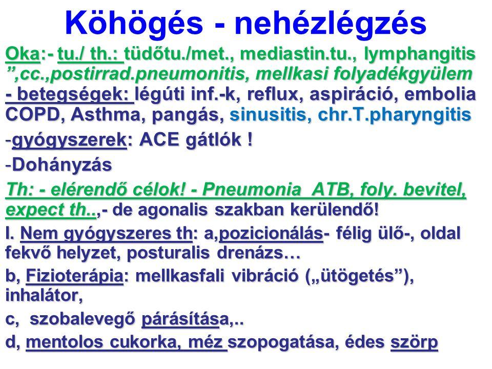 """Köhögés - nehézlégzés Oka:- tu./ th.: tüdőtu./met., mediastin.tu., lymphangitis """",cc.,postirrad.pneumonitis, mellkasi folyadékgyülem - betegségek: lég"""