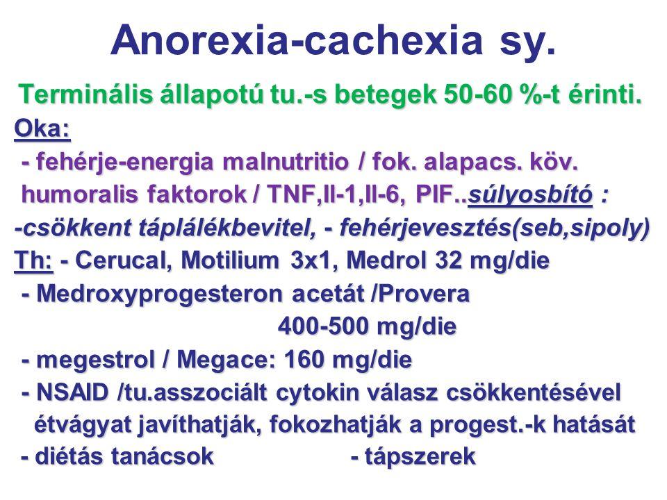 Anorexia-cachexia sy. Terminális állapotú tu.-s betegek 50-60 %-t érinti. Oka: Oka: - fehérje-energia malnutritio / fok. alapacs. köv. - fehérje-energ