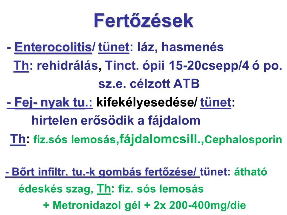 Fertőzések Enterocolitis - Enterocolitis/ tünet: láz, hasmenés Th: rehidrálás, Tinct. ópii 15-20csepp/4 ó po. sz.e. célzott ATB Fej- nyak tu - Fej- ny