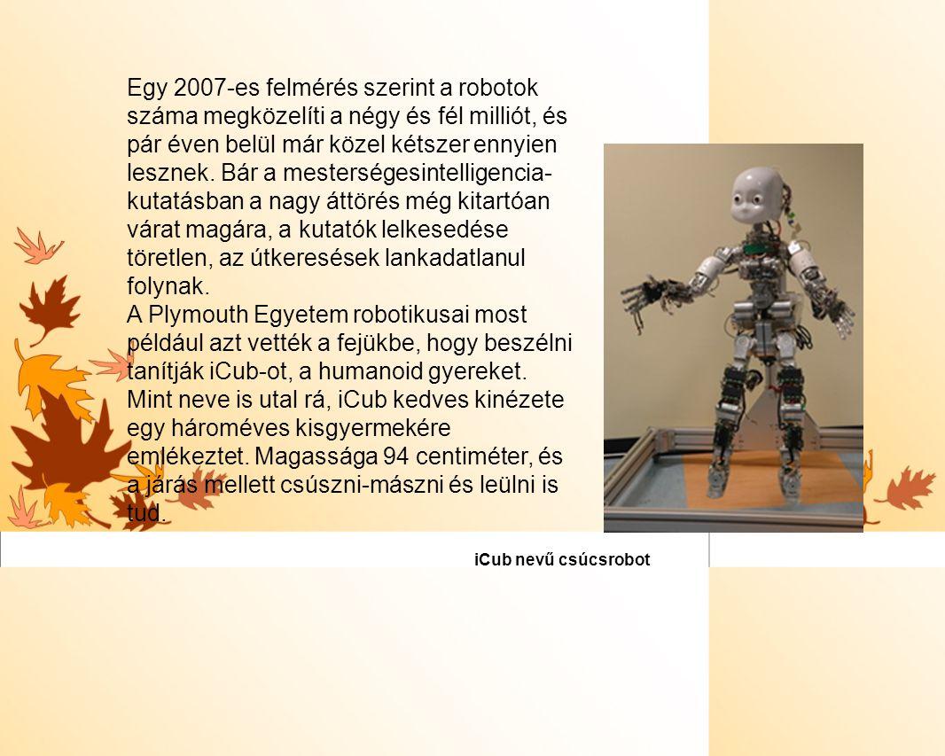 Egy 2007-es felmérés szerint a robotok száma megközelíti a négy és fél milliót, és pár éven belül már közel kétszer ennyien lesznek. Bár a mesterséges