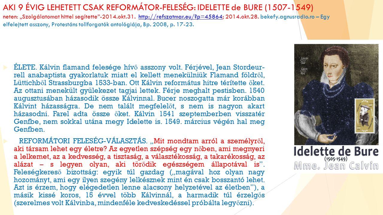 """AKI 9 ÉVIG LEHETETT CSAK REFORMÁTOR-FELESÉG: IDELETTE de BURE (1507-1549) neten: """"Szolgálatomat hittel segítette -2014.okt.31."""