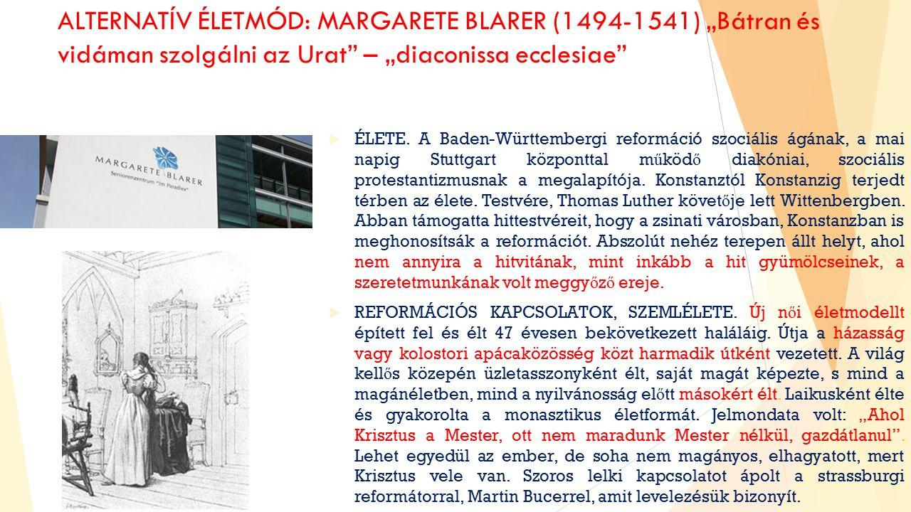 """ALTERNATÍV ÉLETMÓD: MARGARETE BLARER (1494-1541) """"Bátran és vidáman szolgálni az Urat – """"diaconissa ecclesiae  ÉLETE."""