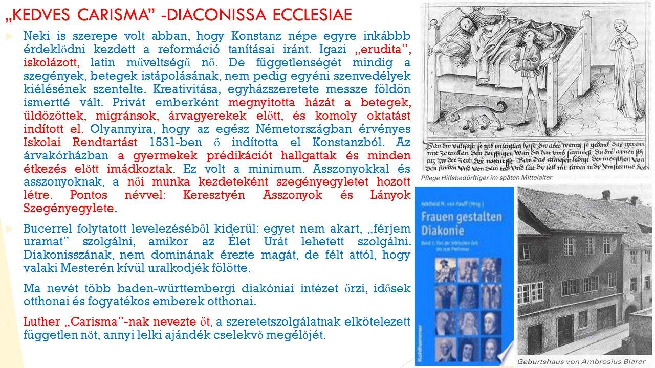 """""""KEDVES CARISMA -DIACONISSA ECCLESIAE  Neki is szerepe volt abban, hogy Konstanz népe egyre inkábbb érdekl ő dni kezdett a reformáció tanításai iránt."""