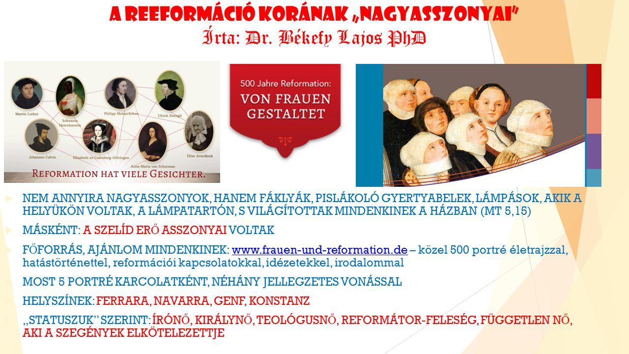 A SZELÍD ERŐ ASSZONYAI – A REFORMÁCIÓ NŐI FÁKLYÁI INTERNETES PANORÁMA http://frauen-und-reformation.de/?s=karte időutazásunk kapuja http://frauen-und-reformation.de/?s=karte