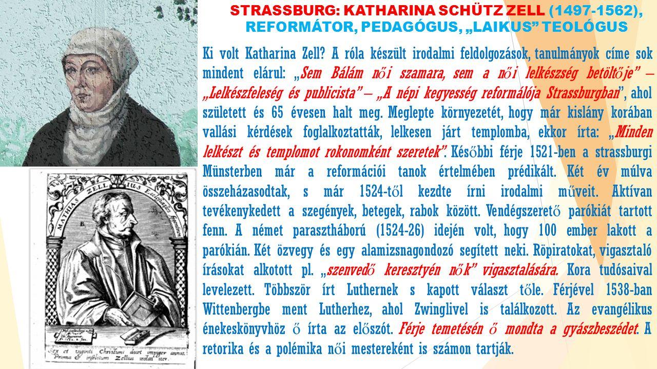 """STRASSBURG: KATHARINA SCHÜTZ ZELL (1497-1562), REFORMÁTOR, PEDAGÓGUS, """"LAIKUS TEOLÓGUS Ki volt Katharina Zell."""