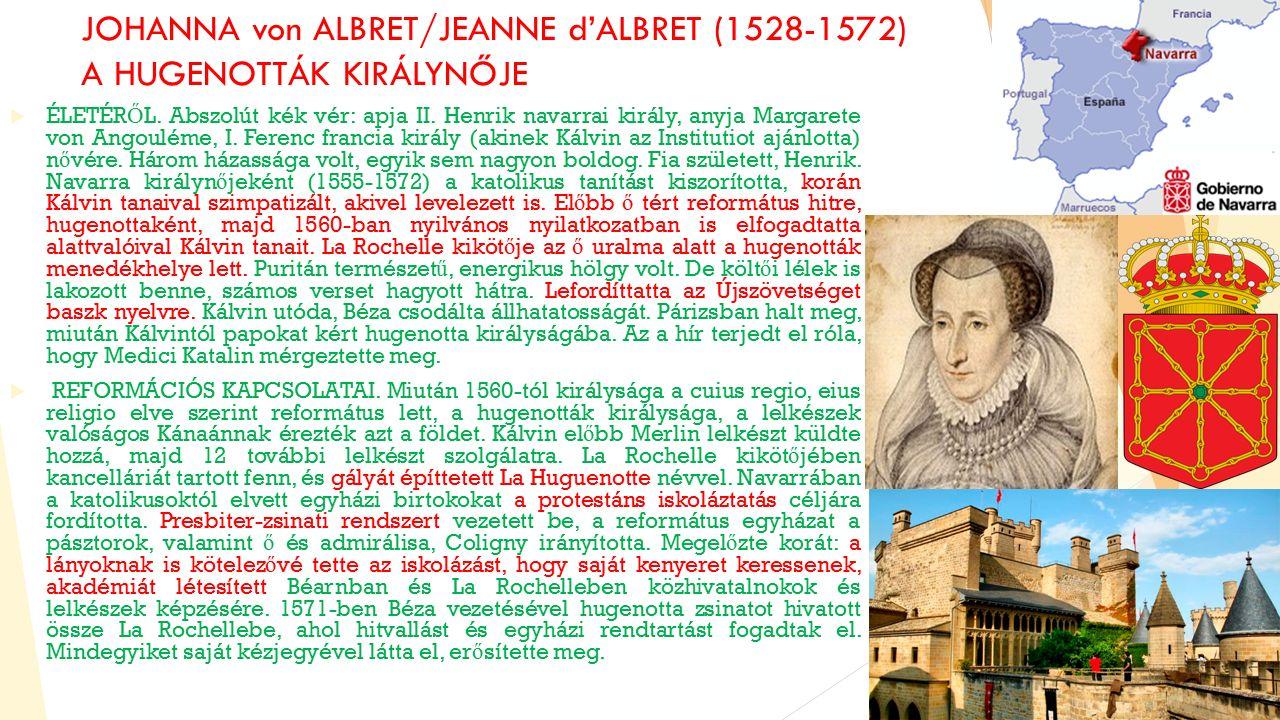 JOHANNA von ALBRET/JEANNE d'ALBRET (1528-1572) A HUGENOTTÁK KIRÁLYNŐJE  ÉLETÉR Ő L.
