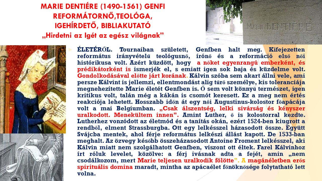 """MARIE DENTIÉRE (1490-1561) GENFI REFORMÁTORNŐ,TEOLÓGA, IGEHÍRDETŐ, BIBLIAKUTATÓ """"Hirdetni az Igét az egész világnak  ÉLETÉR Ő L."""