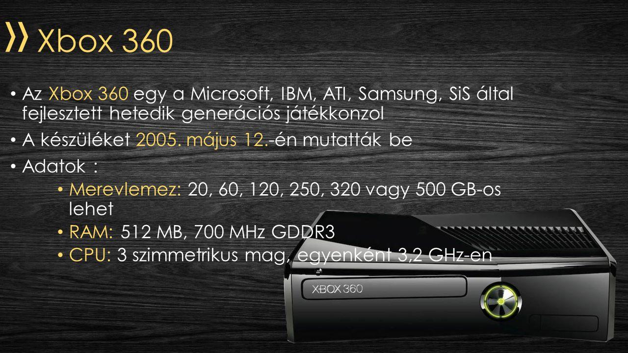 » Xbox 360 Az Xbox 360 egy a Microsoft, IBM, ATI, Samsung, SiS által fejlesztett hetedik generációs játékkonzol A készüléket 2005.