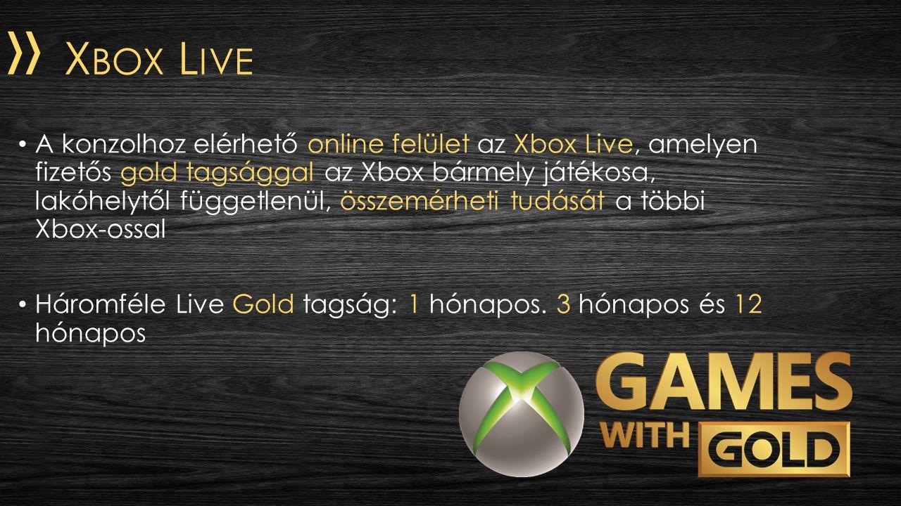 » X BOX L IVE A konzolhoz elérhető online felület az Xbox Live, amelyen fizetős gold tagsággal az Xbox bármely játékosa, lakóhelytől függetlenül, összemérheti tudását a többi Xbox-ossal Háromféle Live Gold tagság: 1 hónapos.