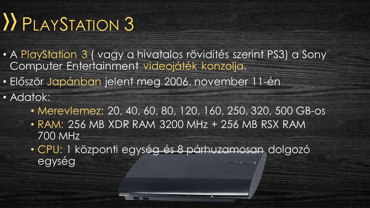 » P LAY S TATION 3 A PlayStation 3 ( vagy a hivatalos rövidítés szerint PS3) a Sony Computer Entertainment videojáték konzolja. Először Japánban jelen