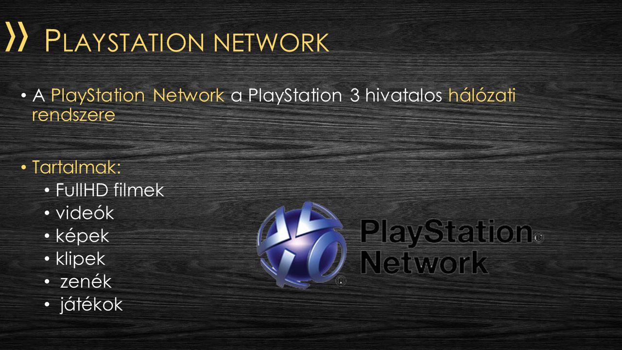 » P LAYSTATION NETWORK A PlayStation Network a PlayStation 3 hivatalos hálózati rendszere Tartalmak: FullHD filmek videók képek klipek zenék játékok