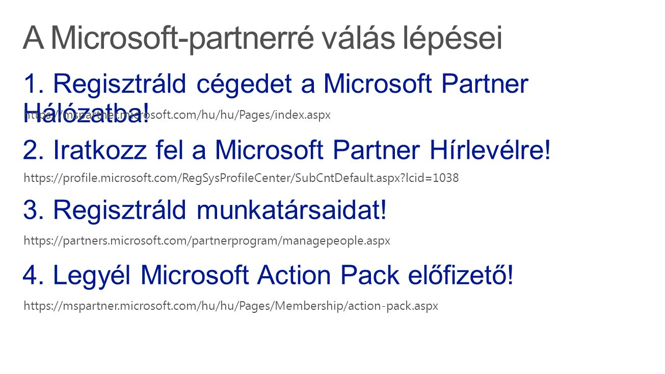 https://mspartner.microsoft.com/hu/hu/Pages/index.aspx https://profile.microsoft.com/RegSysProfileCenter/SubCntDefault.aspx lcid=1038 https://partners.microsoft.com/partnerprogram/managepeople.aspx https://mspartner.microsoft.com/hu/hu/Pages/Membership/action-pack.aspx