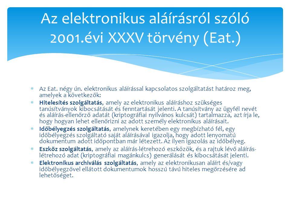  Az Eat. négy ún. elektronikus aláírással kapcsolatos szolgáltatást határoz meg, amelyek a következők:  Hitelesítés szolgáltatás, amely az elektroni